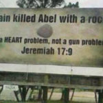 Cain killed Abel with a rock. It's a heart problem; not a gun problem.