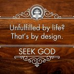 Inspirational: Unfulfilled by life? That's by design. Seek God.