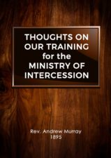 Andrew Murray Thoughts on Our Training for the Ministry of Intercession