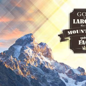 inspirational quotes God is larger than the mountains you face