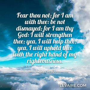 Isaiah 41:10 fear not for I am with thee