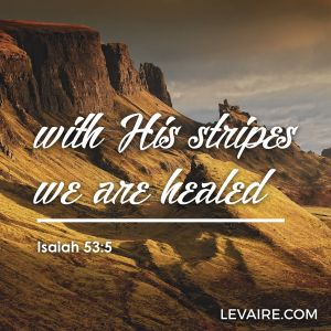 Isaiah 53:5 by His stripes we are healed